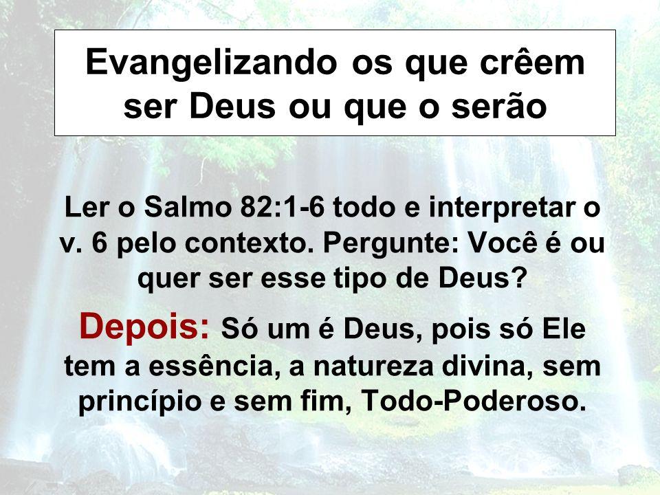 Evangelizando os que crêem ser Deus ou que o serão