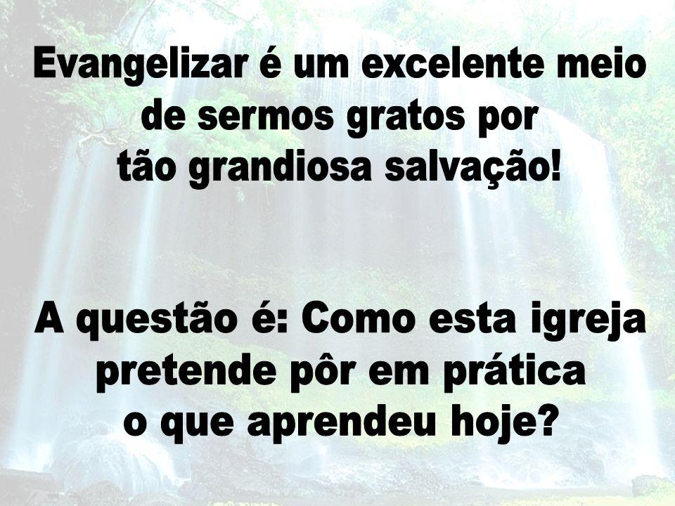 Evangelizar é um excelente meio de sermos gratos por