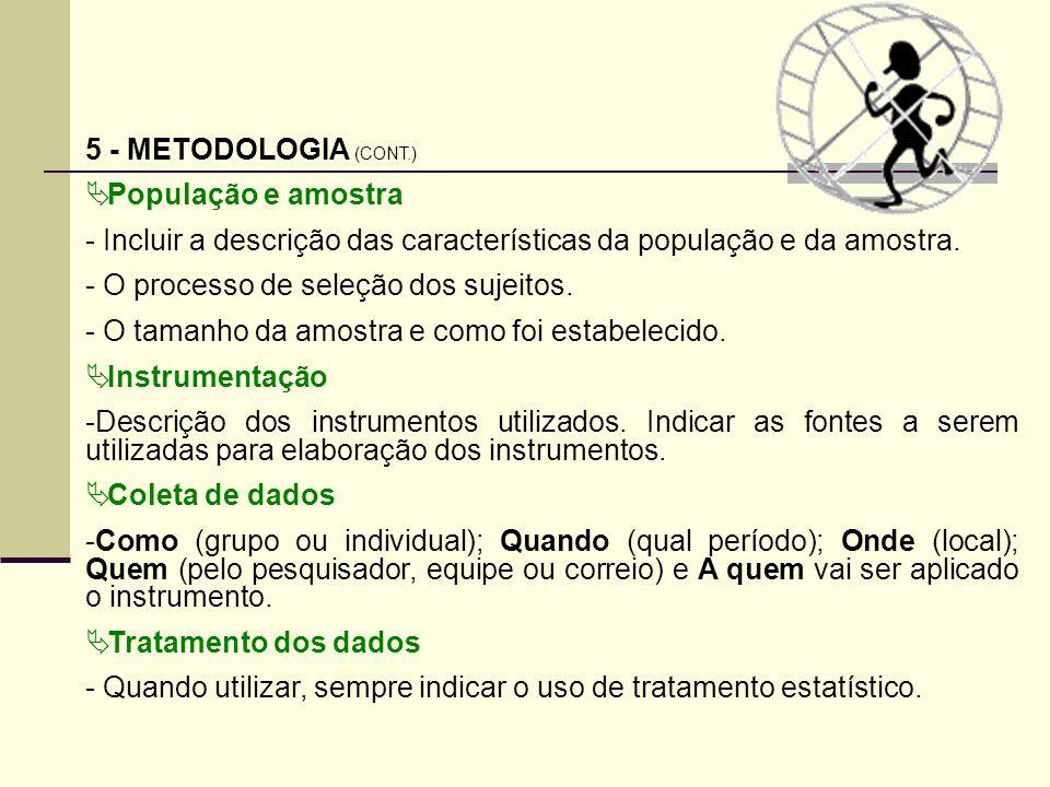 5 - METODOLOGIA (CONT.)População e amostra. Incluir a descrição das características da população e da amostra.