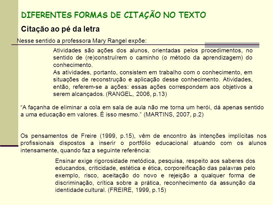 DIFERENTES FORMAS DE CITAÇÃO NO TEXTO Citação ao pé da letra