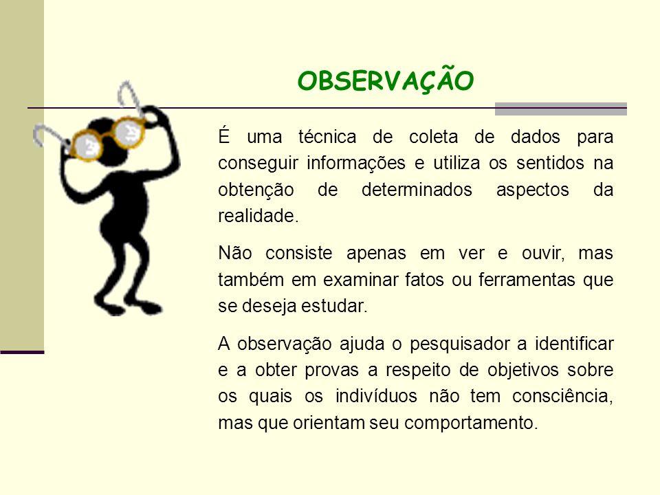 OBSERVAÇÃO É uma técnica de coleta de dados para conseguir informações e utiliza os sentidos na obtenção de determinados aspectos da realidade.