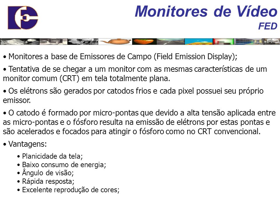 Monitores de Vídeo FED Monitores a base de Emissores de Campo (Field Emission Display);
