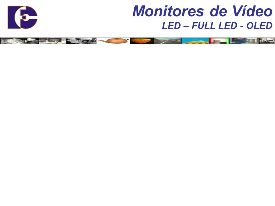 Monitores de Vídeo LED – FULL LED - OLED