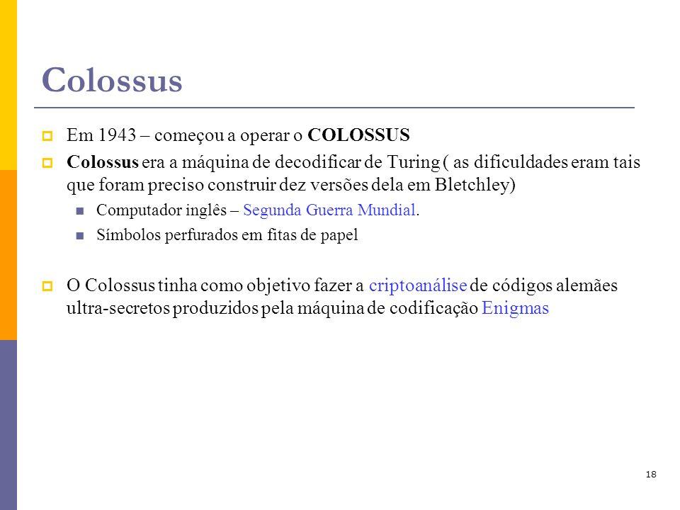 Colossus Em 1943 – começou a operar o COLOSSUS