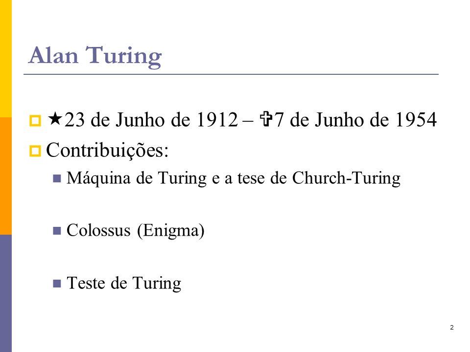 Alan Turing «23 de Junho de 1912 – V7 de Junho de 1954 Contribuições: