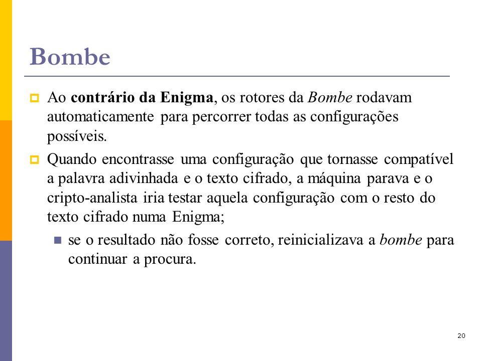 Bombe Ao contrário da Enigma, os rotores da Bombe rodavam automaticamente para percorrer todas as configurações possíveis.