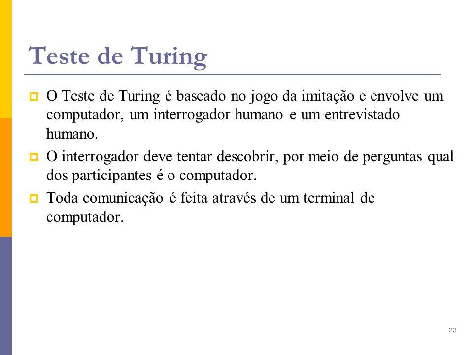 Teste de Turing O Teste de Turing é baseado no jogo da imitação e envolve um computador, um interrogador humano e um entrevistado humano.