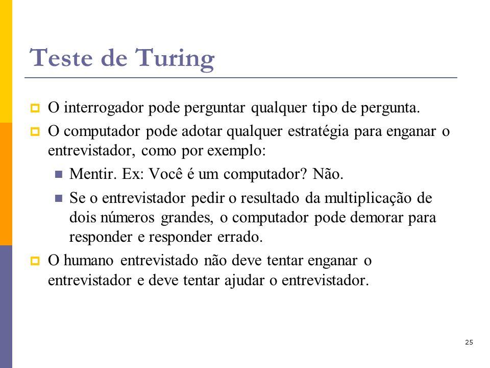 Teste de Turing O interrogador pode perguntar qualquer tipo de pergunta.