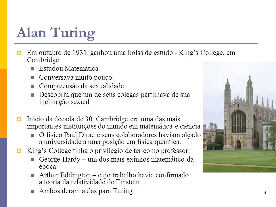 Alan Turing Em outubro de 1931, ganhou uma bolsa de estudo - King's College, em Cambridge. Estudou Matemática.