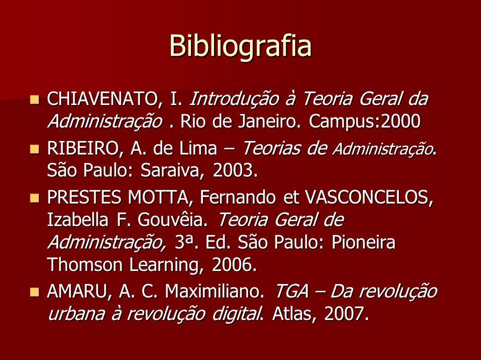 BibliografiaCHIAVENATO, I. Introdução à Teoria Geral da Administração . Rio de Janeiro. Campus:2000.