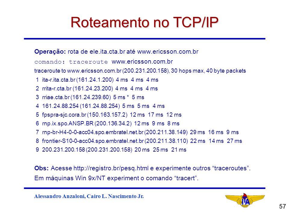 Roteamento no TCP/IP Operação: rota de ele.ita.cta.br até www.ericsson.com.br. comando: traceroute www.ericsson.com.br.
