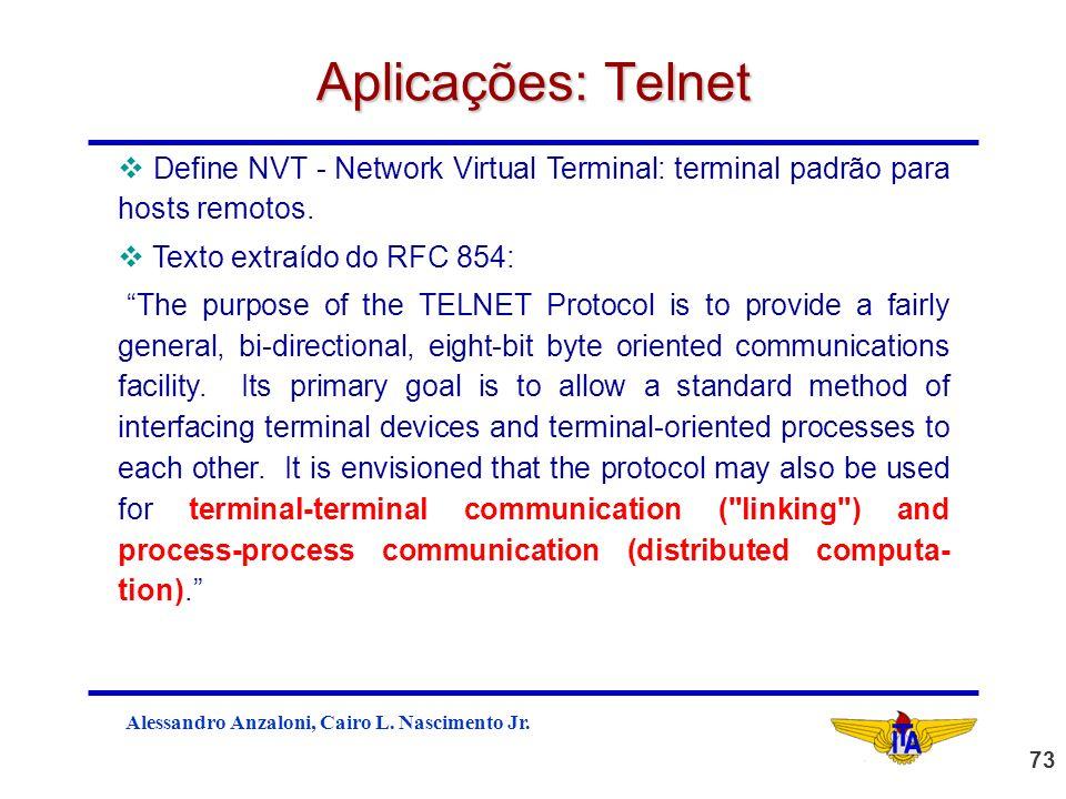 Aplicações: Telnet Define NVT - Network Virtual Terminal: terminal padrão para hosts remotos. Texto extraído do RFC 854:
