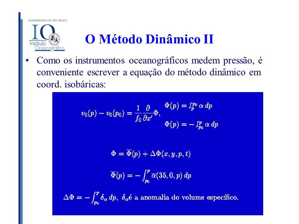O Método Dinâmico II Como os instrumentos oceanográficos medem pressão, é conveniente escrever a equação do método dinâmico em coord.