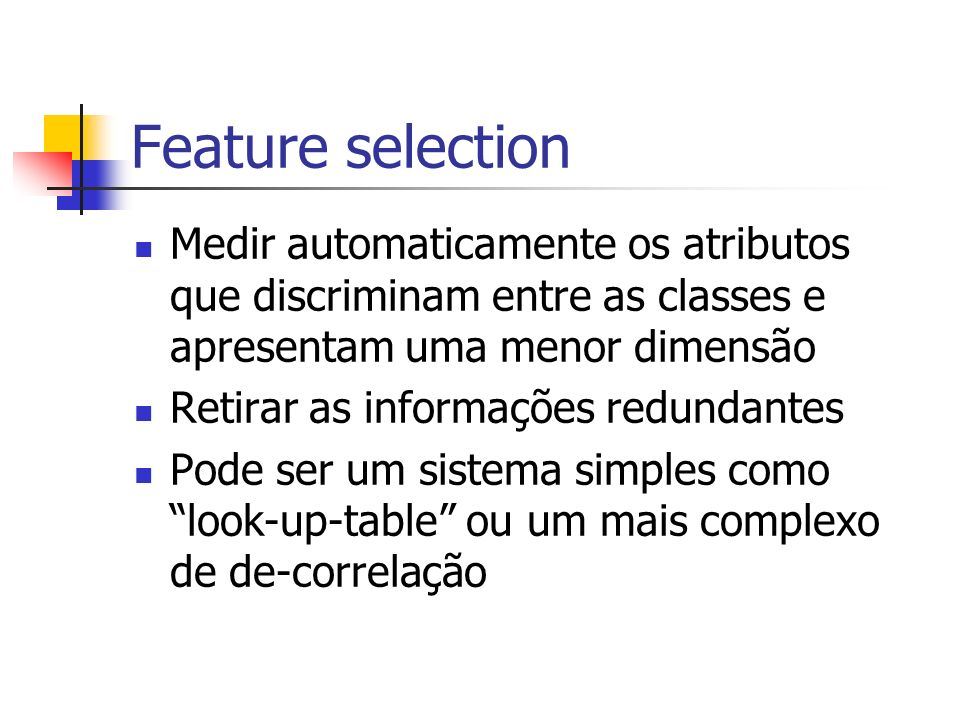 Feature selection Medir automaticamente os atributos que discriminam entre as classes e apresentam uma menor dimensão.