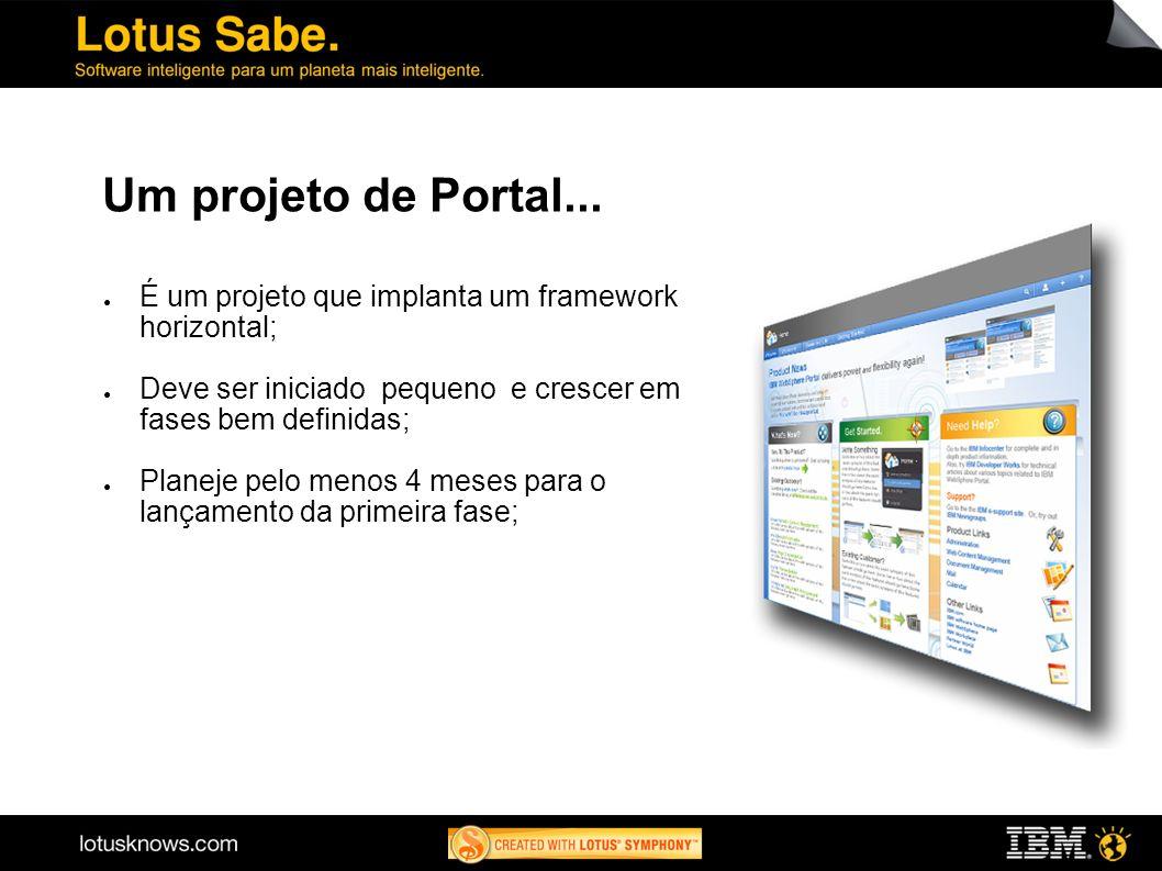 Um projeto de Portal... É um projeto que implanta um framework horizontal; Deve ser iniciado pequeno e crescer em fases bem definidas;