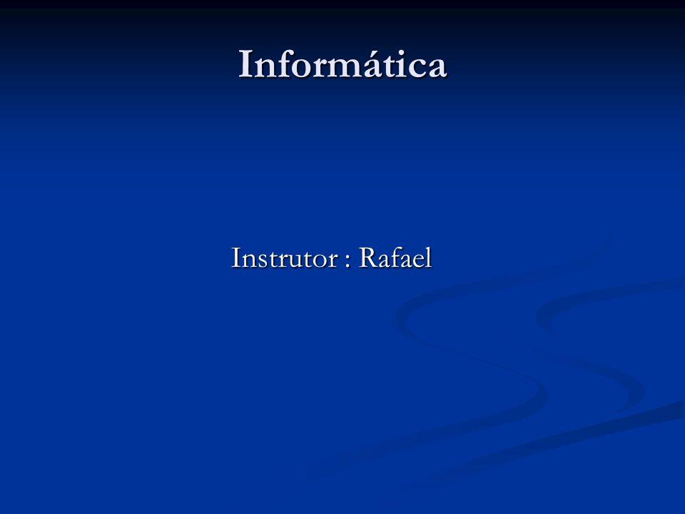 Informática Instrutor : Rafael