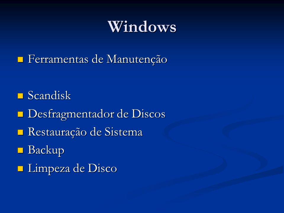 Windows Ferramentas de Manutenção Scandisk Desfragmentador de Discos