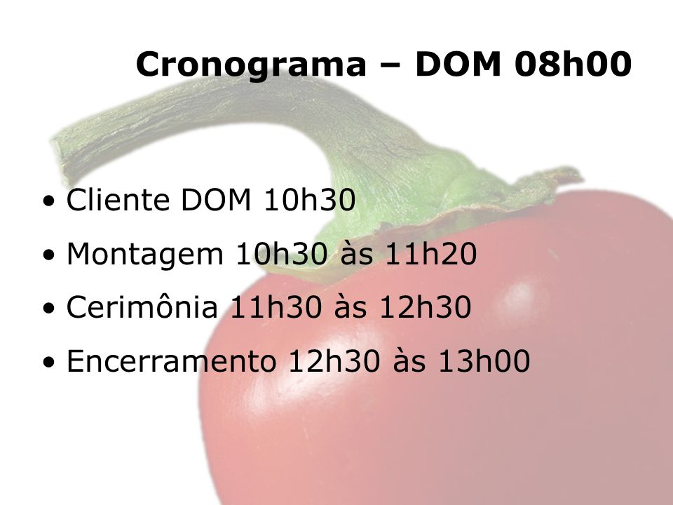 Cronograma – DOM 08h00 Cliente DOM 10h30 Montagem 10h30 às 11h20