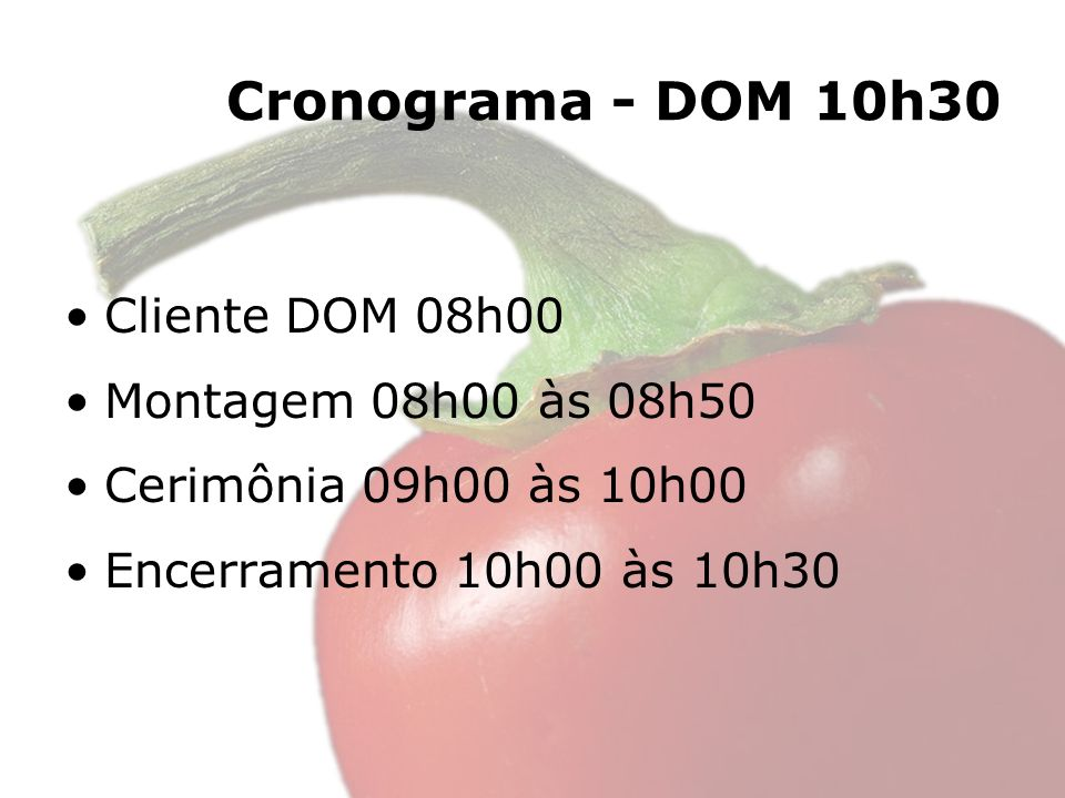 Cronograma - DOM 10h30 Cliente DOM 08h00 Montagem 08h00 às 08h50