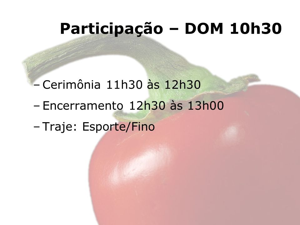 Participação – DOM 10h30 Cerimônia 11h30 às 12h30