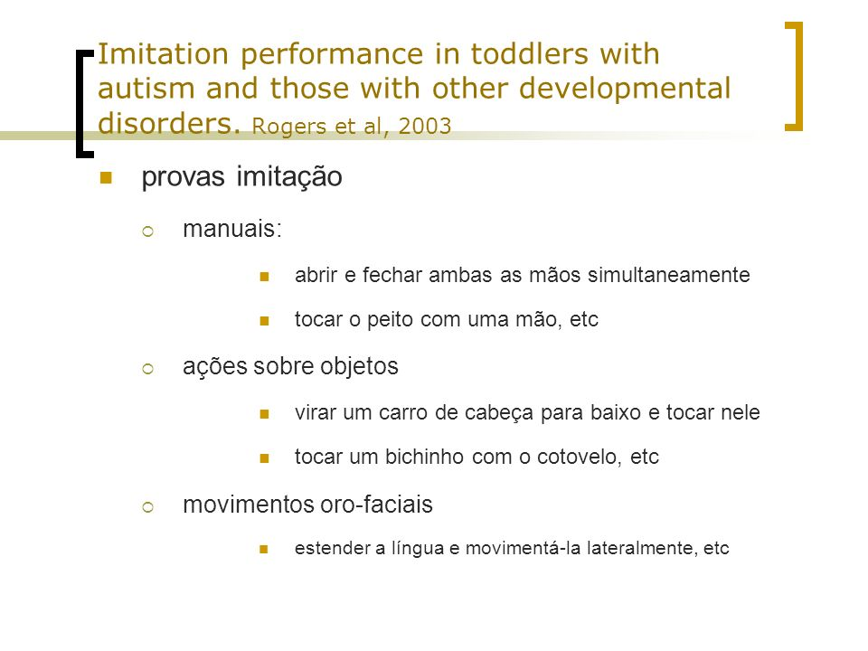 Imitation performance in toddlers with autism and those with other developmental disorders. Rogers et al, 2003