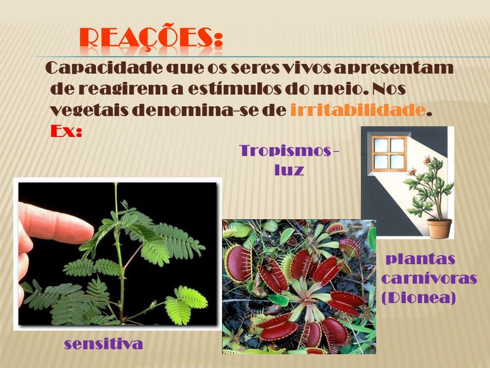 REAÇÕEs:Capacidade que os seres vivos apresentam de reagirem a estímulos do meio. Nos vegetais denomina-se de irritabilidade. Ex: