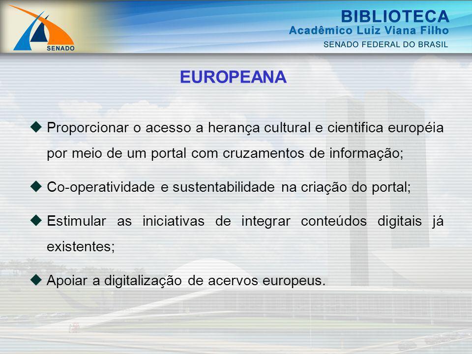 EUROPEANA Proporcionar o acesso a herança cultural e cientifica européia por meio de um portal com cruzamentos de informação;