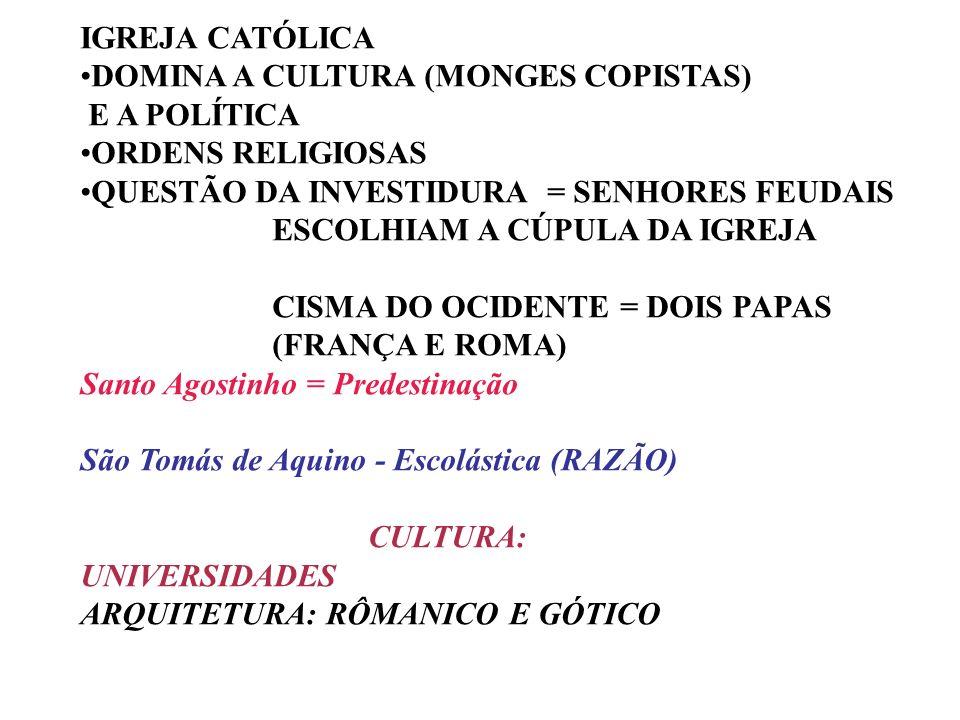 IGREJA CATÓLICA DOMINA A CULTURA (MONGES COPISTAS) E A POLÍTICA. ORDENS RELIGIOSAS. QUESTÃO DA INVESTIDURA = SENHORES FEUDAIS.