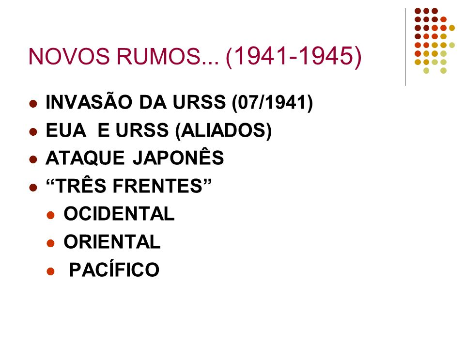 NOVOS RUMOS... (1941-1945) INVASÃO DA URSS (07/1941)