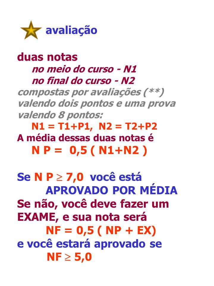 Se não, você deve fazer um EXAME, e sua nota será NF = 0,5 ( NP + EX)