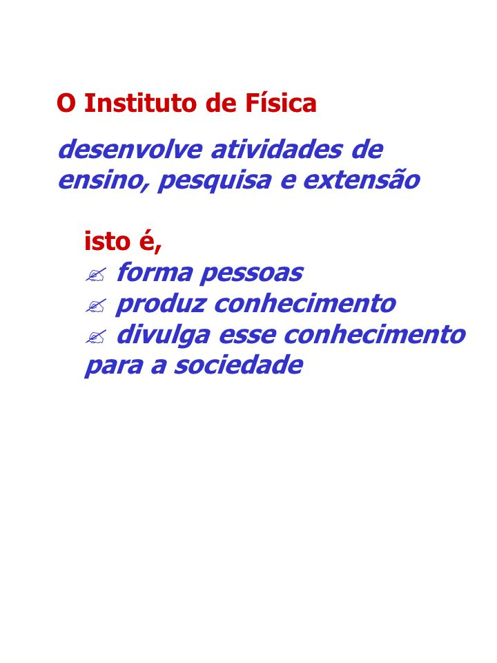 O Instituto de Física desenvolve atividades de ensino, pesquisa e extensão. isto é, forma pessoas.