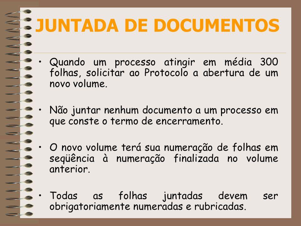 JUNTADA DE DOCUMENTOSQuando um processo atingir em média 300 folhas, solicitar ao Protocolo a abertura de um novo volume.