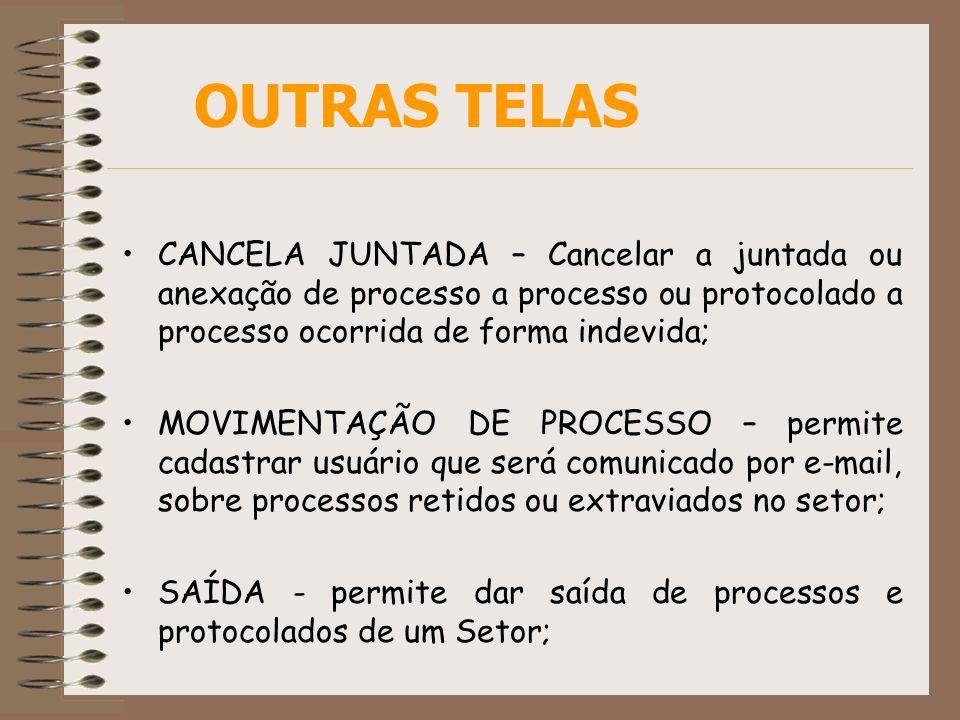 OUTRAS TELASCANCELA JUNTADA – Cancelar a juntada ou anexação de processo a processo ou protocolado a processo ocorrida de forma indevida;