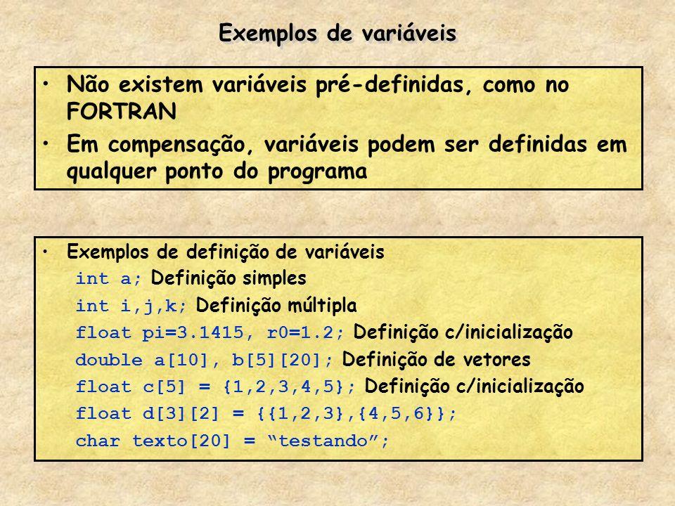 Não existem variáveis pré-definidas, como no FORTRAN