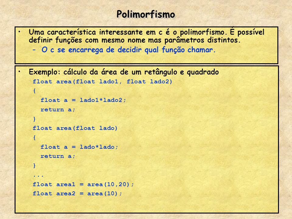 Polimorfismo Uma característica interessante em c é o polimorfismo. É possível definir funções com mesmo nome mas parâmetros distintos.