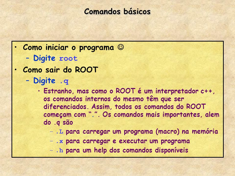 Como iniciar o programa  Digite root Como sair do ROOT Digite .q
