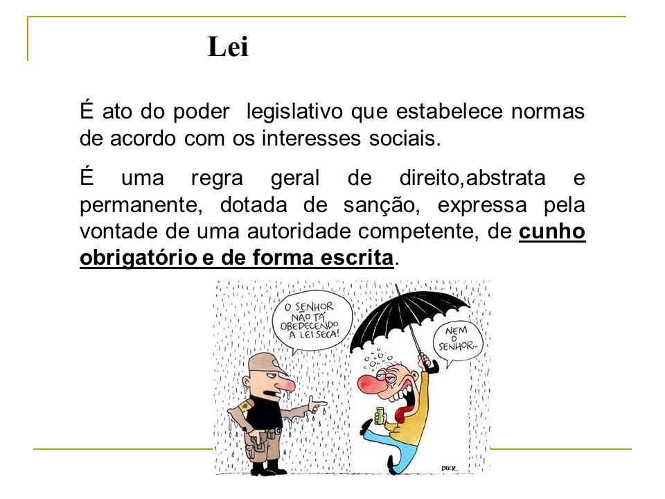 LeiÉ ato do poder legislativo que estabelece normas de acordo com os interesses sociais.