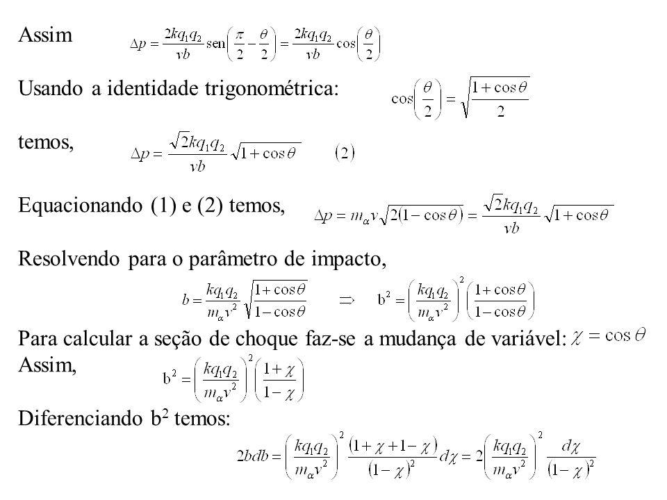 Assim Usando a identidade trigonométrica: temos, Equacionando (1) e (2) temos, Resolvendo para o parâmetro de impacto,
