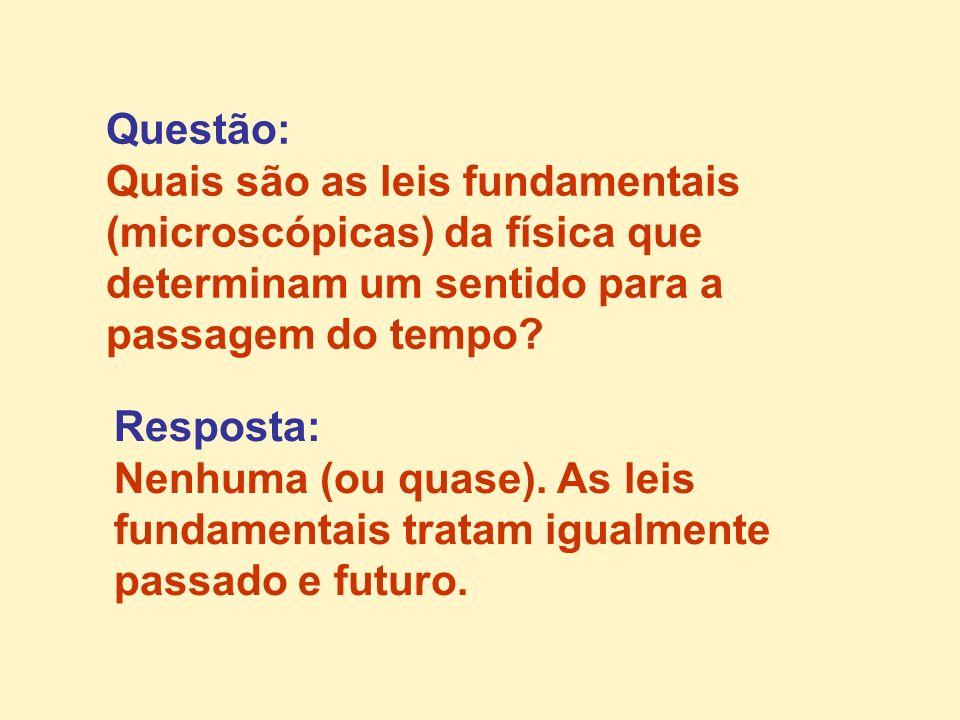Questão: Quais são as leis fundamentais. (microscópicas) da física que. determinam um sentido para a.
