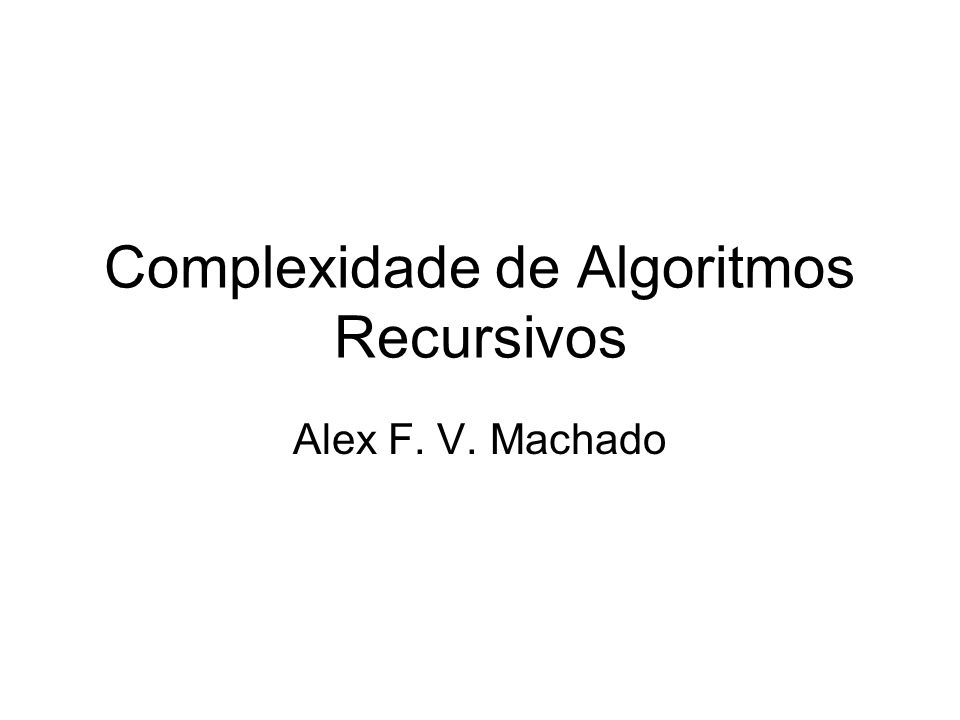 Complexidade de Algoritmos Recursivos