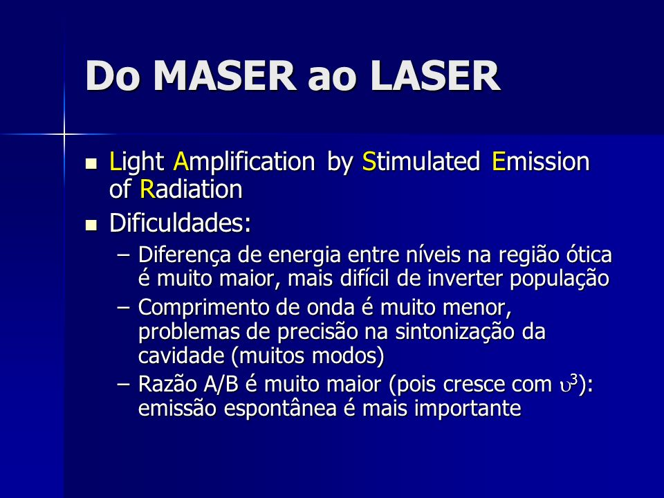 Do MASER ao LASER Light Amplification by Stimulated Emission of Radiation. Dificuldades: