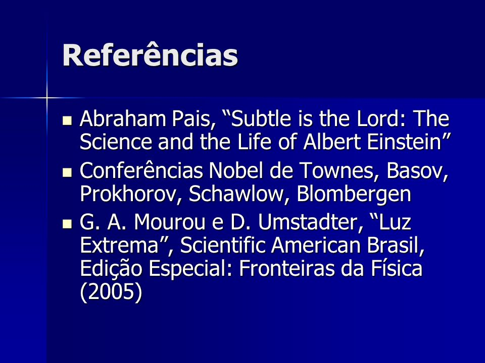 Referências Abraham Pais, Subtle is the Lord: The Science and the Life of Albert Einstein