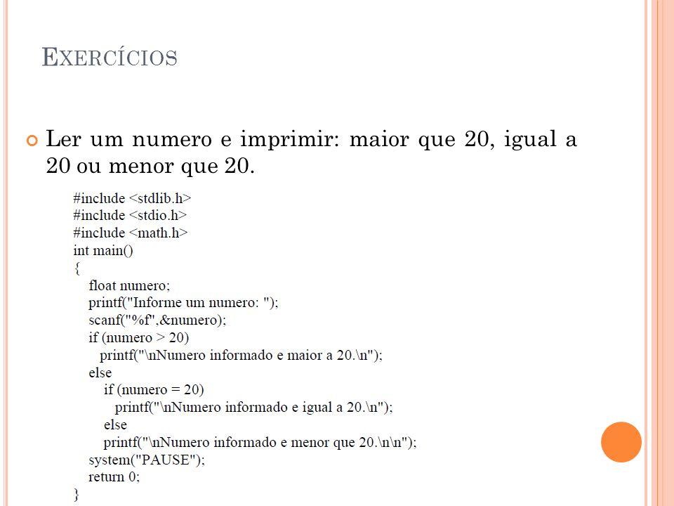 Exercícios Ler um numero e imprimir: maior que 20, igual a 20 ou menor que 20.