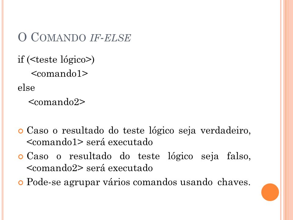 O Comando if-else if (<teste lógico>) <comando1> else
