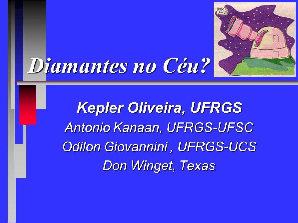 Diamantes no Céu Kepler Oliveira, UFRGS Antonio Kanaan, UFRGS-UFSC