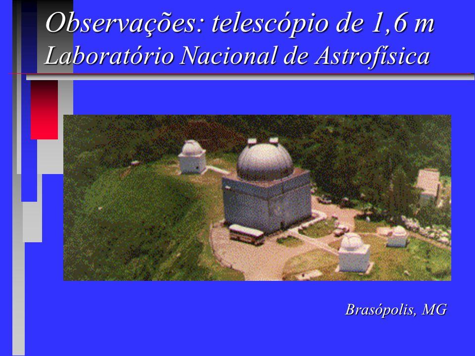 Observações: telescópio de 1,6 m Laboratório Nacional de Astrofísica