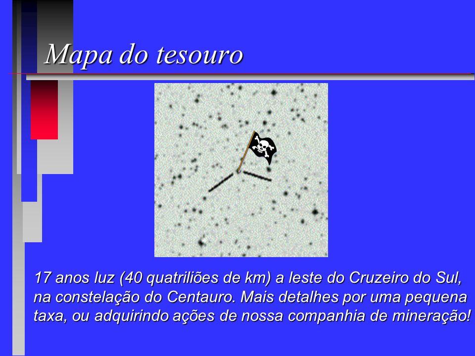 Mapa do tesouro 17 anos luz (40 quatriliões de km) a leste do Cruzeiro do Sul, na constelação do Centauro. Mais detalhes por uma pequena.
