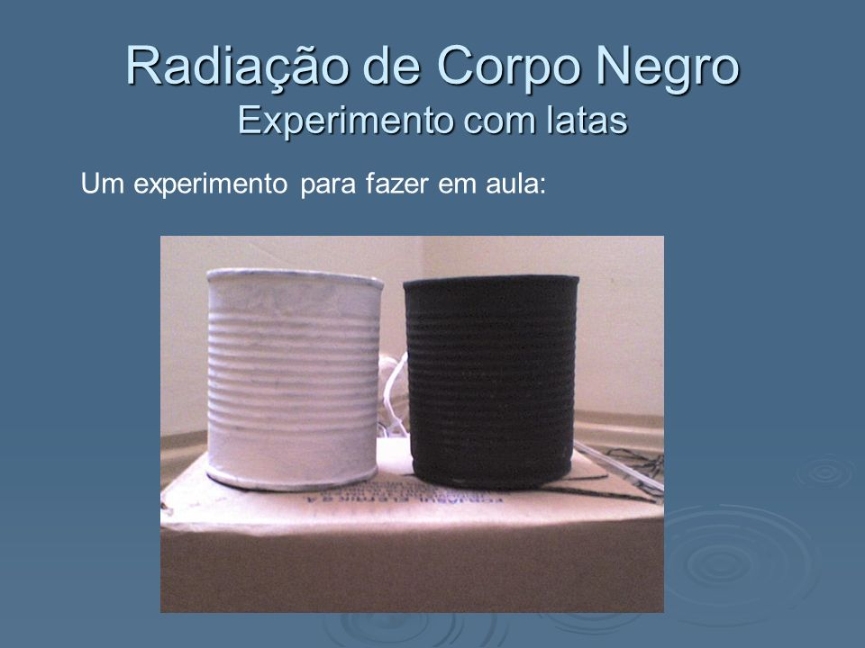 Radiação de Corpo Negro Experimento com latas