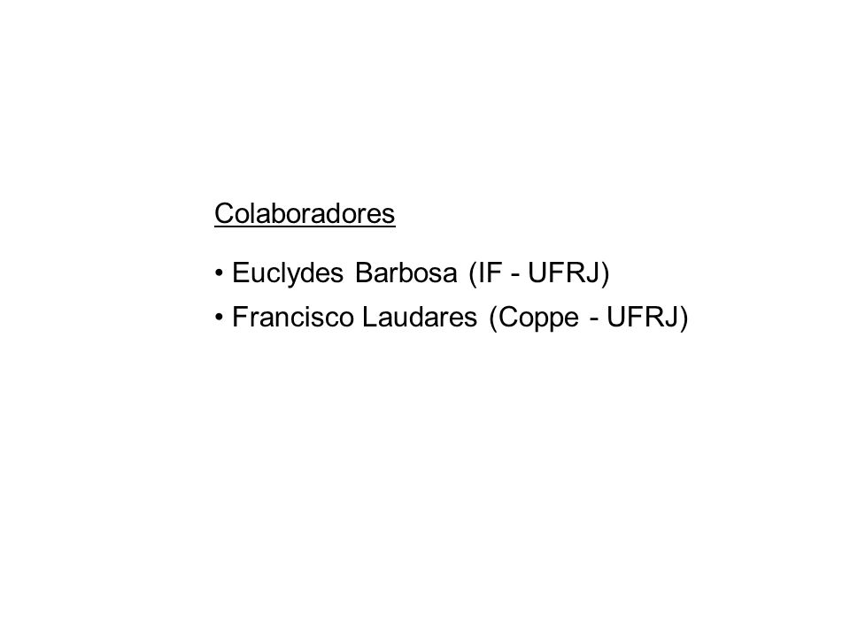 Colaboradores Euclydes Barbosa (IF - UFRJ) Francisco Laudares (Coppe - UFRJ)