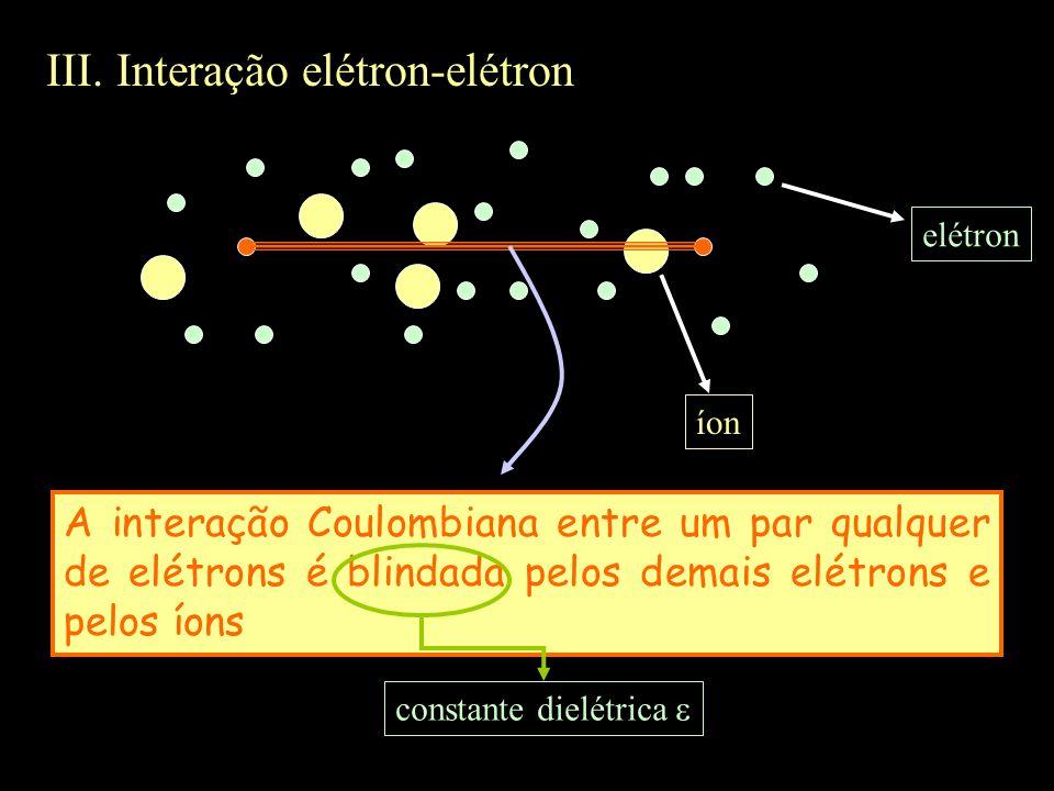 III. Interação elétron-elétron